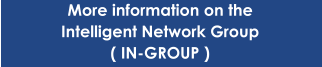 More information on the Intelligent Network Group ( IN-GROUP )